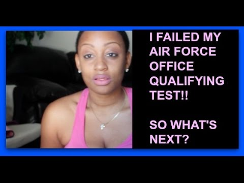 I FAILED MY AIR FORCE OFFICER QUALIFYING TEST !!!!    UPDATE ON AIR FORCE