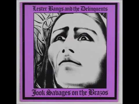 Lester Bangs And The Delinquents- Jook Savages On The Brazos (Entire Album)