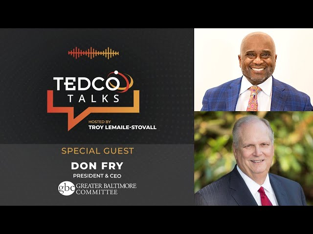 TEDCO Talks: Troy LeMaile-Stovall with Don Fry, Greater Baltimore Committee