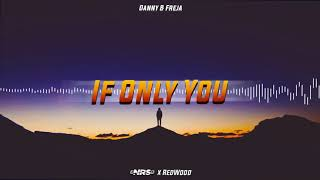 Danny & Freja - If Only You (Redwood x NRS Bootleg) YouTube Videos