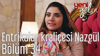 Yeni Gelin 34. Bölüm - Entrikalar Kraliçesi Nazgül
