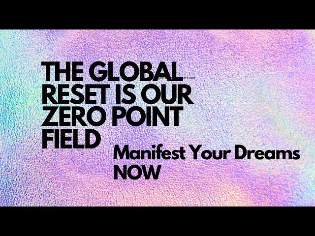 Zero Point Portal Is OPEN, Manifest Your Dreams Now During A Global Collapse