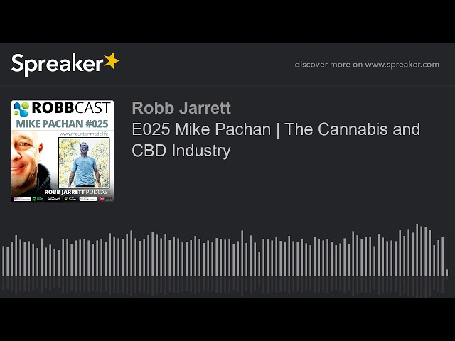 E025 Mike Pachan | The Cannabis and CBD Industry