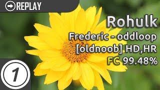 Rohulk | Frederic - oddloop [oldnoob] + HDHR 99.48% FC LOVED #1 thumbnail