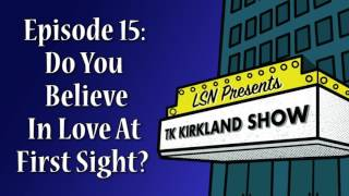 TK Kirkland Show: Do You Believe In Love At First Sight?