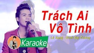 [Karaoke Beat MV] Trách Ai Vô Tình - Lê Sang ft. Đinh Đại Cương