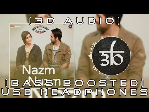 Nazm Nazm | 3D Audio | Bass Boosted | Bareilly Ki Barfi | Virtual 3d Audio | HQ