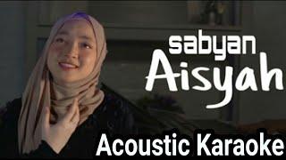 Aisyah Istri Rasulullah - Sabyan (Acoustic Karaoke)
