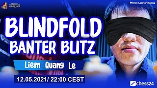 Blindfold Banter Blitz with Liem Quang Le