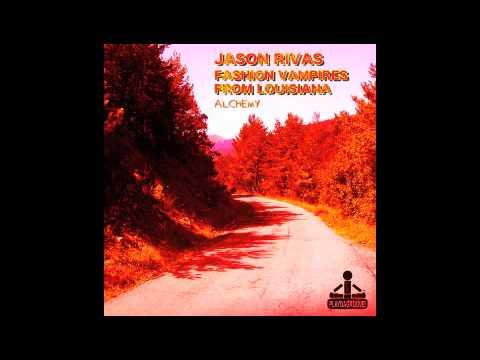 Jason Rivas, Fashion Vampires From Louisiana - Alchemy (Single Edit)