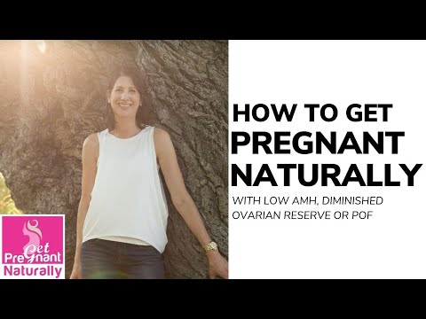 How to Get Pregnant Naturally with Low AMH, Diminished Ovarian Reserve or POF