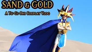 SAND & GOLD : A Yu-Gi-Oh! Cosplay VLOG ( 1080p )