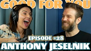 Ep #28: ANTHONY JESELNIK | Good For You Podcast with Whitney Cummings