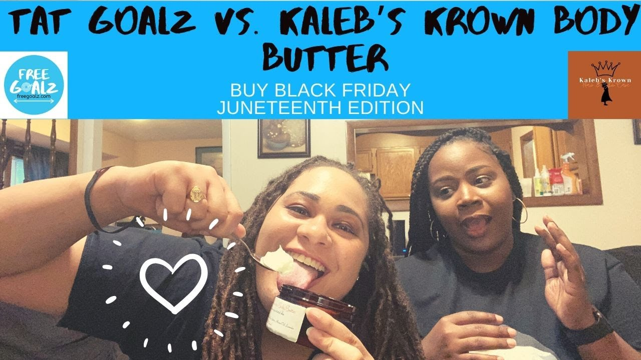 First Buy Black Friday - Juneteenth - Tat Goalz vs. Kaleb's Krown Body Butter