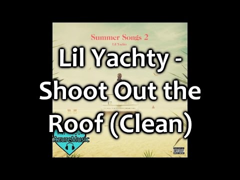 Lil Yachty - Shoot Out the Roof (Clean)
