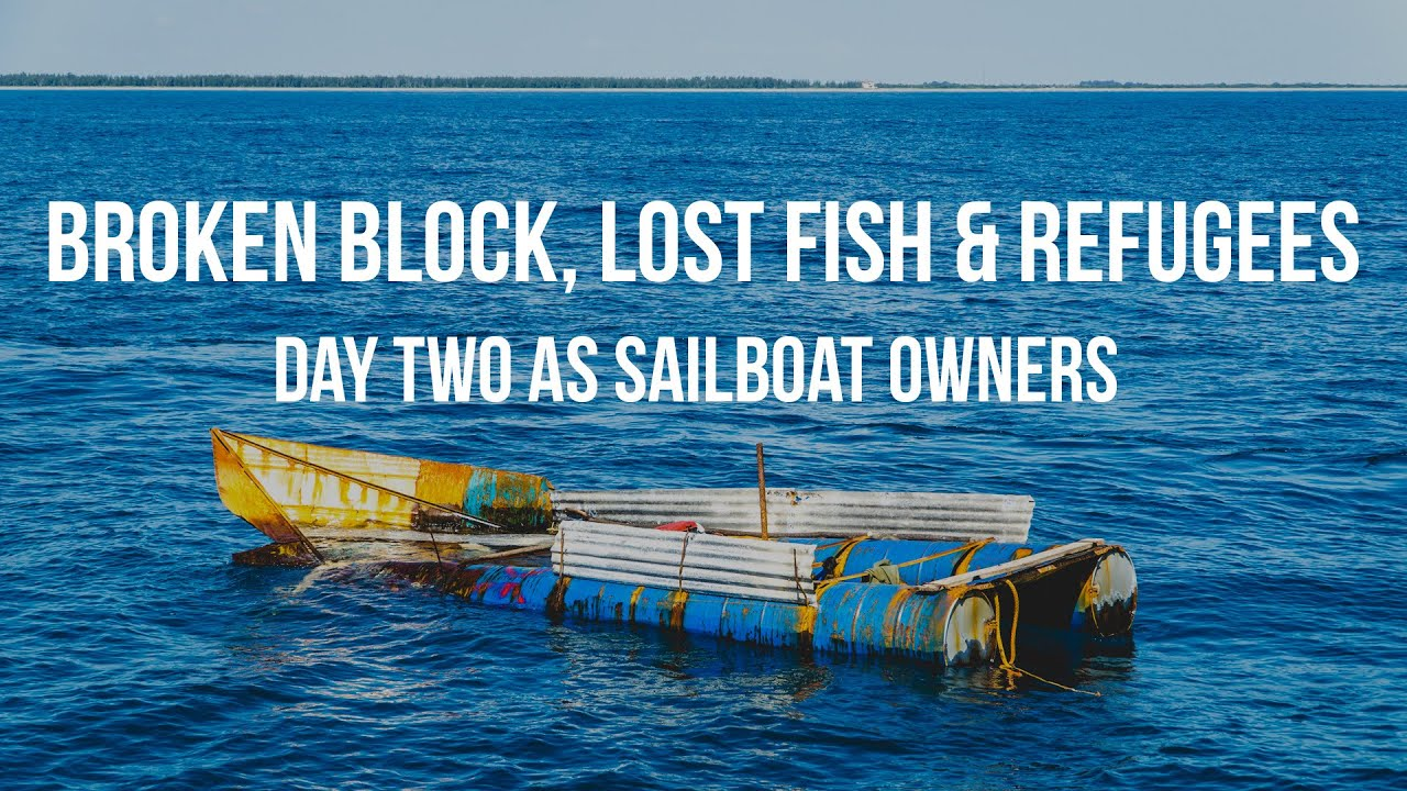 Day 2 as Sailboat Owners - A Broken Block, Lost Fish & Refugees - YouTube