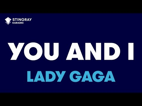 "You And I In The Style Of ""Lady Gaga"" Karaoke Video With Lyrics (no Lead Vocal)"