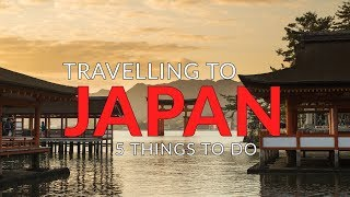 Travelling to Japan | Top 5 Things to Do