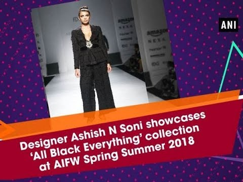 Designer Ashish N Soni Showcases All Black Everything Collection At Aifw Spring Summer 2018 Youtube