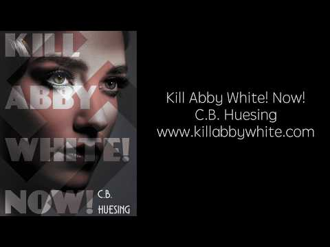Official Trailer, Kill Abby White! Now! by C B  Huesing