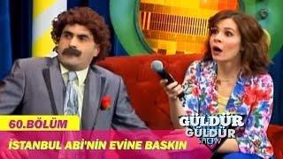 Güldür Güldür Show 60.Bölüm - İstanbul Abi'nin Evine Baskın
