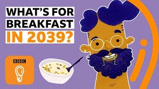 What will we eat for breakfast in 2039? | BBC Ideas