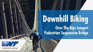 WNT Downhill Mountain Biking Over The Alps Longest Pedestrian Suspension Bridge