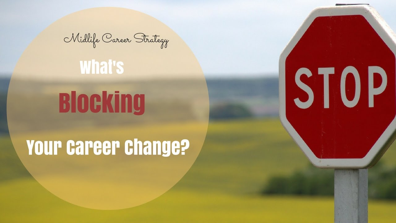 Mid Life Career Change: Whatu0027s Blocking Your Career Change?   YouTube  Life Career