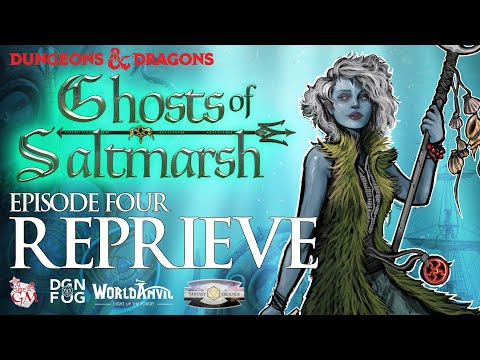 Eps. 4 Reprieve, Ghosts of Saltmarsh Dungeons and Dragons