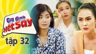 GIA ĐÌNH HẾT SẢY - TẬP 32 FULL HD | Phim Việt Nam hay nhất 2019 | Hồng Vân, Khả Như, Nhan Phúc Vinh