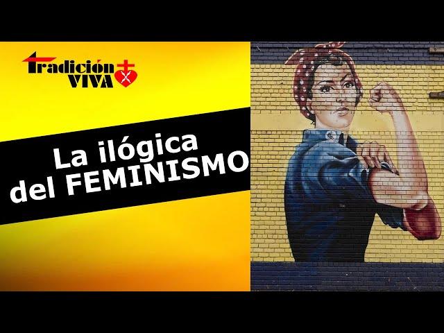 La ilógica del FEMINISMO