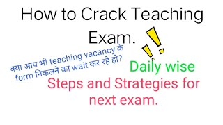 How to crack teaching exam. Steps and strategies daily wise.