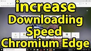 How to increase Chromium Edge Download speed || increase downloading speed in Chromium Edge Browser