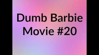 Dumb Barbie Movie #20