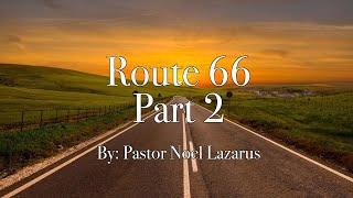 Route 66 Part 2 by Pastor Noel Lazarus
