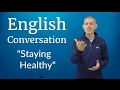 English Conversation: Staying Healthy
