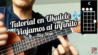 Baixar Viajamos al infinito Big Stan Cover y como tocar la canción en Ukulele
