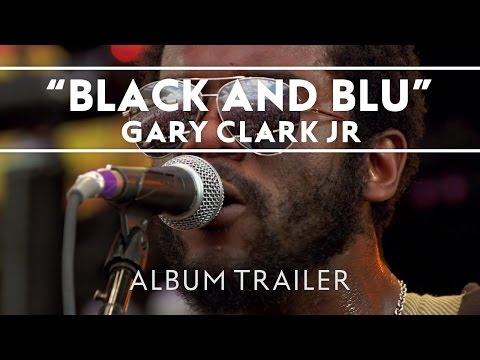 Gary Clark Jr.-Blak And Blu [Album Trailer] Thumbnail image