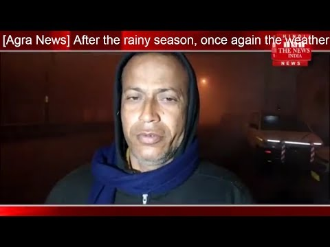 [Agra News] After the rainy season, once again the weather took place / THE NEWS INDIA