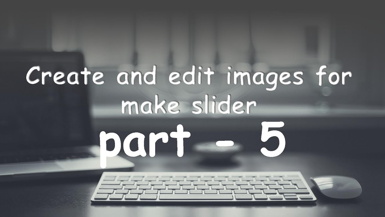 part   5 create and edit your slider images in photoshop