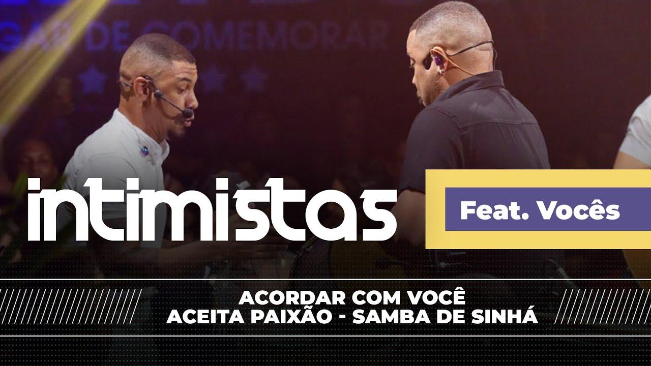 INTIMISTAS FEAT VOCÊS - Acordar com você / Aceita paixão / Samba de sinhá