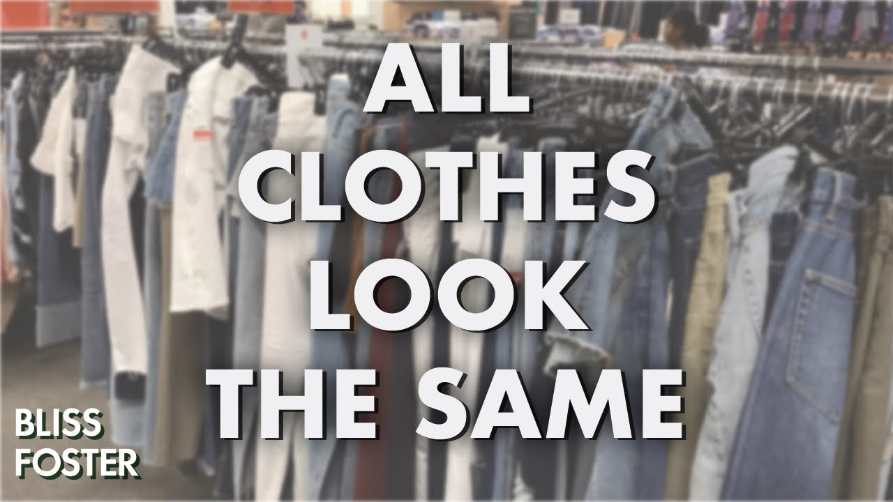 Why Do All Clothes Look The Same?