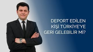 """"""" Deport Edilen Kişi Türkiye'ye Geri Gelebilir mi? """" - MODUM DANIŞMANLIK"""