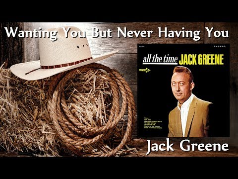 Jack Greene - Wanting You But Never Having You