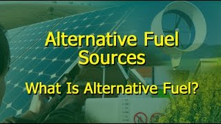 Alternative Fuel Sources - What Is Alternative Fuel?