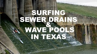 SURFING SEWER DRAINS AND WAVE POOLS IN TEXAS