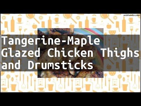 Recipe Tangerine-Maple Glazed Chicken Thighs And Drumsticks