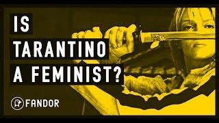 Quentin Tarantino: The Feminist Filmmaker?