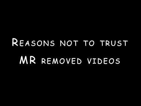Reasons Not To Trust MR Removed Videos