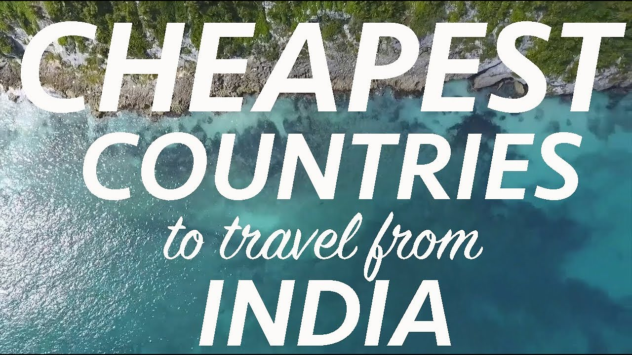 Top Ten Cheapest Countries To Travel From India In 2019 Budget Travel Cheap Flights Visa More Youtube